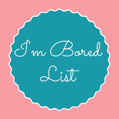 I'm Bored List Printable