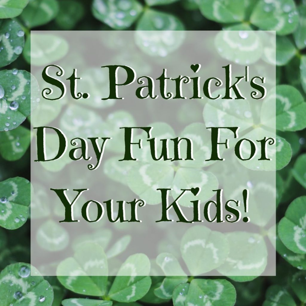 St. Patrick's Day Fun For Your Kids!