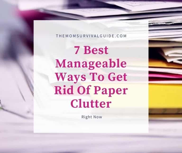 7 Best Manageable Ways To Get Rid Of Paper Clutter Right Now